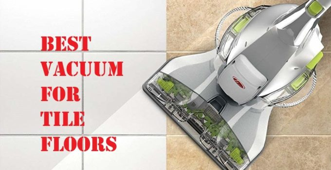 10 Best Vacuum for Tile Floors and Other Hard Floors 2021