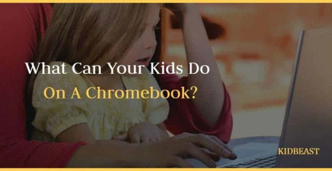What Can Your Kid Do On A Chromebook Laptop?